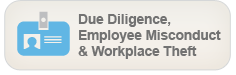 Due Diligence, Employee Misconduct & Workplace Theft - Comprehensive Investigations prior to signing contracts